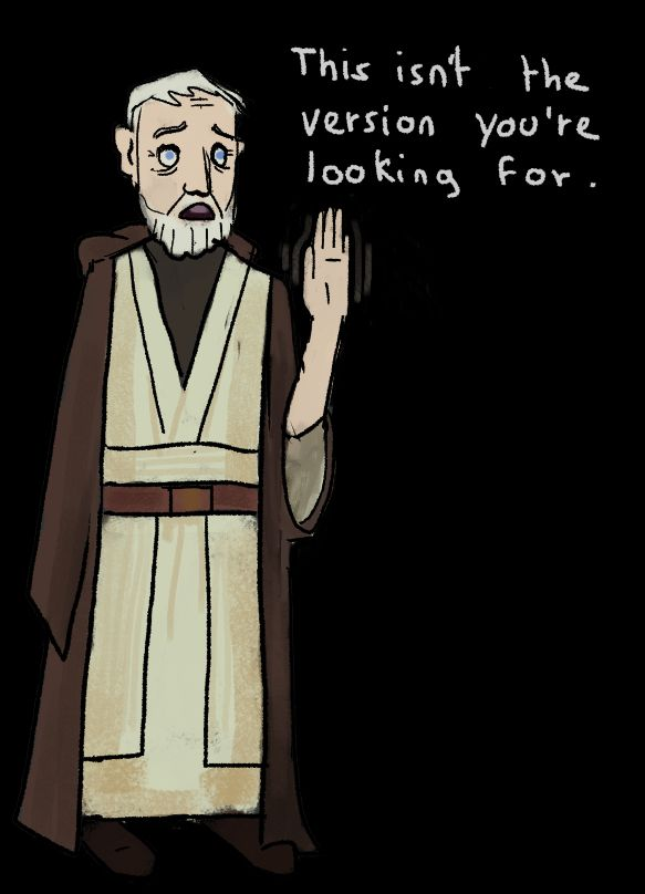 Obi Wan Kenobi: This is not the version you're looking for.