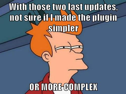 With those two last updates, not sure if I made the plugin simpler or more complex